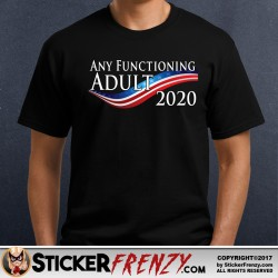 Any Functioning Adult 2020 Shirt - Sticker Frenzy