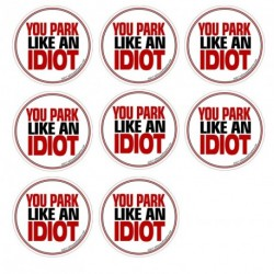 "You Park like an IDIOT 8 Pack Stickers 2"" x 2"""