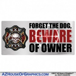 Forget the DOG, BEWARE OF OWNER Sticker