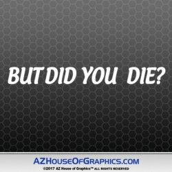 but-did-you-die-decal