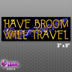 """Have Broom, Will Travel!"" Bumper Sticker"