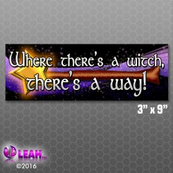 """Where There's a Witch, There's A Way!"" Bumper Sticker"
